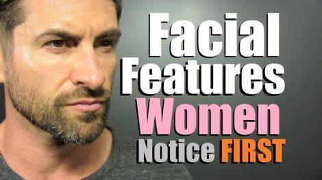 What Facial Features Women Notices About Men?